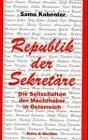 Republik der Sekretäre: Die Seilschaften der Machthaber in Österreich