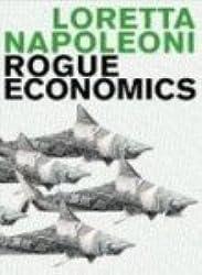 Rogue Economics : Capitalism's New Reality by Loretta Napoleoni (2008-08-06)