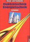 Elektrotechnik, Energietechnik, Gesamtbd: Grund- und Fachstufe