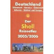 Der Shell Reiseatlas 2005/2006: Deutschland - Dänemark - Benelux - Österreich - Schweiz - Südtirol 1:300000; Europa 1: 4500000