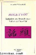 Houa-T'eou (Initiation aux Bouddhismes Tch'an et T'ien-T'aï