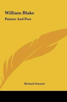 [(William Blake : Painter and Poet)] [By (author) Richard Garnett] published on (May, 2010)