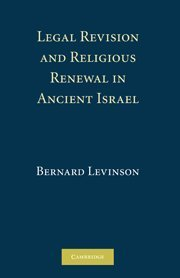 Legal Revision and Religious Renewal in Ancient Israel by Bernard M. Levinson (2008-08-04)