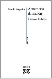 A Memoria Da Nacion / the Memory of Nation: O Reino De Gallaecia (Obras De Referencia) por Camilo Nogueira
