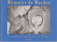 Mémoire de marbre: La sculpture funéraire en France : 1804-1914