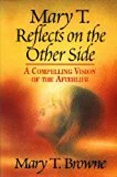 Mary T. Reflects on the Other Side: A Compelling Vision of the Afterlife