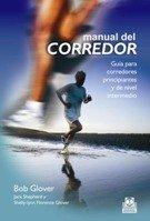 MANUAL DEL CORREDOR. Guía para corredores principiantes y de nivel intermedio (Deportes) por Bob Glover