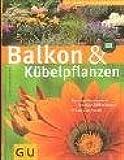 Balkon & Kübelpflanzen (Die großen GU Pflanzen-Ratgeber)