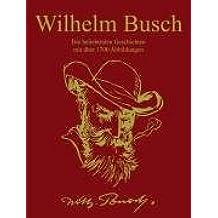 Wilhelm Busch: Die beliebtesten Geschichten mit über 1700 Abbildungen