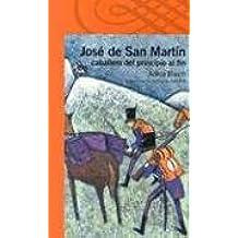 Jose de San Martin Caballero de Principio al Fin