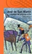 Jose de San Martin Caballero de Principio al Fin por Adela Basch
