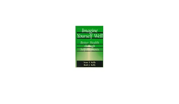 Imagine Yourself Well Better Health Through Self Hypnosis Amazon