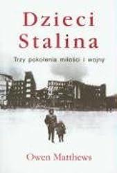 Dzieci Stalina Trzy pokolenia milosci i wojny