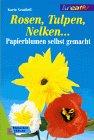 Rosen, Tulpen, Nelken. Papierblumen selbst gemacht