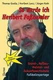 So werde ich Heribert Faßbender: Grund-, Aufbau-, Meister- und Zukunftswortschatz Fußballreportage - Thomas Gsella, Heribert Lenz, Jürgen Roth