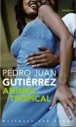 Animal Tropical. par Pedro Juan Gutierrez