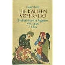 Die Kalifen von Kairo: Die Fatimiden in Ägypten 973-1074