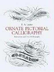 Ornate Pictorial Calligraphy: Instructions and Over 150 Examples (Dover Pictorial Archives)