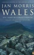Wales: Epic Views of a Small Country by Jan Morris