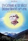 Un cathare au 20e siècle - Déodat Roché, 1877-1978 : Sa vie - Son oeuvre - Sa pensée