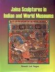 Jaina Sculptures in Indian and World Museums por Shantilal Nagar