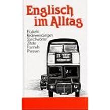 Englisch im Alltag: Floskeln - Redewendungen - Sprichwörter - Zitate - Formeln - Phrasen
