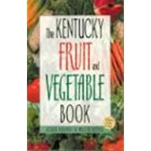 The Kentucky Fruit and Vegetable Book: Includes Herbs & Nuts (Southern Fruit and Vegetable Books)