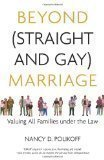 Beyond (Straight and Gay) Marriage: Valuing All Families under the Law...By Nancy D. Polikoff