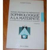 Manuel pratique de préparation sophrologique à la maternité ou Sophropédagogique obstétricale et maternelle