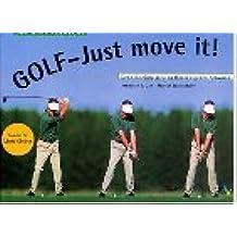 Golf - Just move it. Ausgabe für Linkshänder. Der schnellste Weg zu Ihrem eigenen Schwung