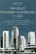 Handbuch Immobilien- Investitionen USA. Steuern, Gesellschaftsrecht, Kaufvertrags- und Grundstücksrecht, Finanzierung, Investitionstypen, Fallstudie mit Investitionsrechnung