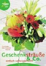 Geschenksträuße & Co - einfach selbst gemacht - Tina Quaas, Silvia Hummel-Ruscher, Silvia Hummel- Ruscher