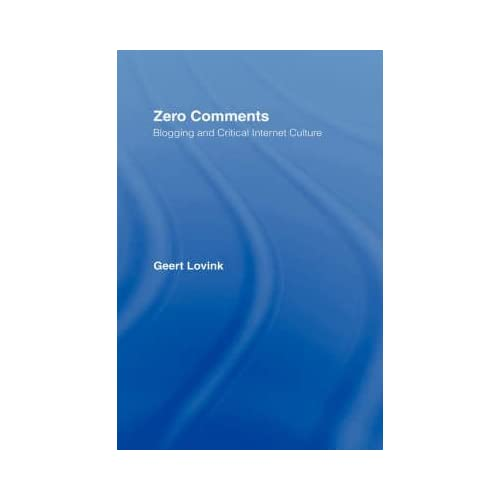 [(Zero Comments : Blogging and Critical Internet Culture)] [By (author) Geert Lovink] published on (October, 2007)