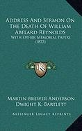 Address and Sermon on the Death of William Abelard Reynolds: With Other Memorial Papers (1872)