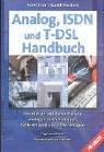 Analog, ISDN und T-DSL Handbuch: Installation und Reparatur von analogen Telefonanlagen, ISDN-Anlagen und T-DSL-Anlagen