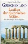 Griechenland. Lexikon der historischen Stätten. Von den Anfängen bis zur Gegenwart -