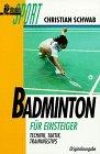 Badminton für Einsteiger. Technik. Taktik. Trainingstips.
