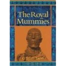 Royal Mummies (Catalogue General Des Antiquites Egyptiennes Du Musee Du Caire, Nos 61051-61100 : Service Des Antiquites De L'Egypte)