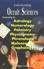 Understanding Occult Sciences: Focusing on Astrology, Numerology, Palmistry, and Physiognomy