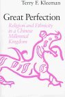 Great Perfection: Religion and Ethnicity in a Chinese Millennial Kingdom by Terry F. Kleeman (1998-12-31)