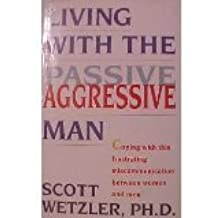 Living With the Passive Aggressive Man by Scott Wetzler (1992-09-23)
