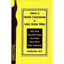 Patterns of Feminist Consciousness in Indian Women Writers: Study of Anita Desai's Cry the Peacock and Sahgal's Storm in Chandigarm et al by Anuradha Roy (1999-03-02)