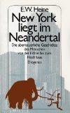 New York liegt im Neandertal. Die abenteuerliche Geschichte des Menschen von der Höhle bis zum Hochhaus - Ernst W. Heine