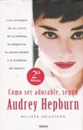 By Melissa Hellstern How to be Lovely: The Audrey Hepburn Way of Life