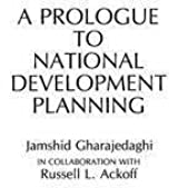 [(A Prologue to National Development Planning)] [By (author) Jamshid Gharajedaghi ] published on (November, 1986)
