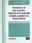Alternativas a la Pena de Prision: Aplicacion de La Suspension del Juicio a Prueba En La Justicia Federal por Julian Pereiro
