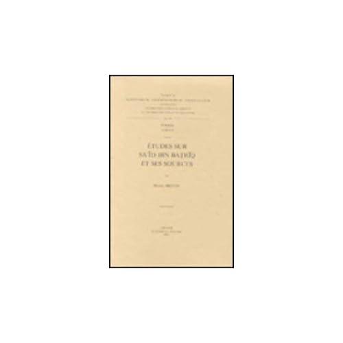 Etudes Sur Sa'id Ibn Batriq Et Ses Sources