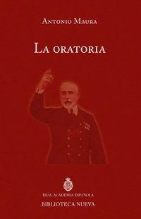 La oratoria (DISCURSOS DE INGRESO A LA RAE) por Antonio Maura y Montaner