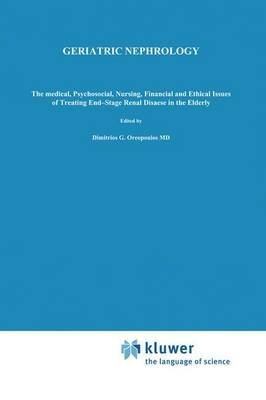 [(Geriatric Nephrology : The Medical, Psychosocial, Nursing, Financial and Ethical Issues of Treating End-Stage Renal Disease in the Elderly)] [Edited by D. G. Oreopoulos] published on (August, 1986)