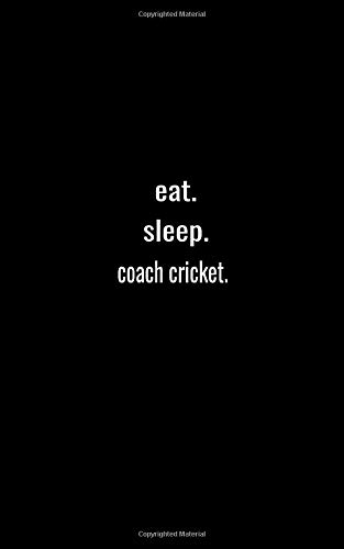 eat. sleep. coach cricket. - Lined Notebook: Writing Journal: Lined Notebook / journal Gift,120 Pages,5x8,Soft Cover,Matte Finish